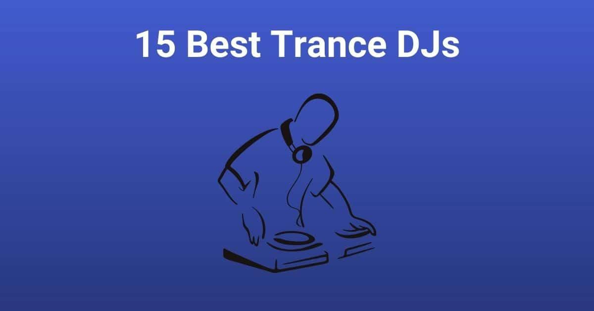 15 Best Trance DJs