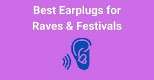 Best Earplugs for Raves & Festivals
