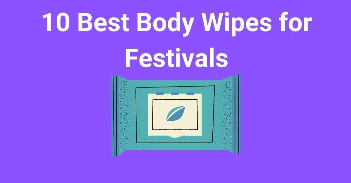 10 Best Body Wipes for Festivals